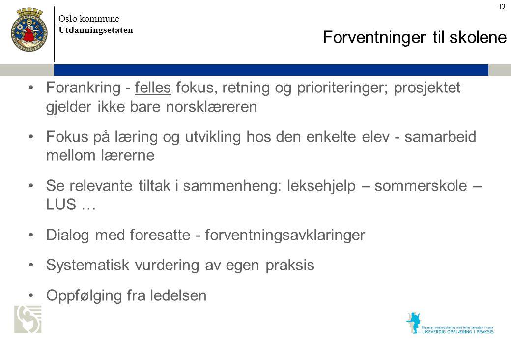 Oslo kommune Utdanningsetaten Skolens navn settes inn her Forventninger til skolene Forankring - felles fokus, retning og prioriteringer; prosjektet g