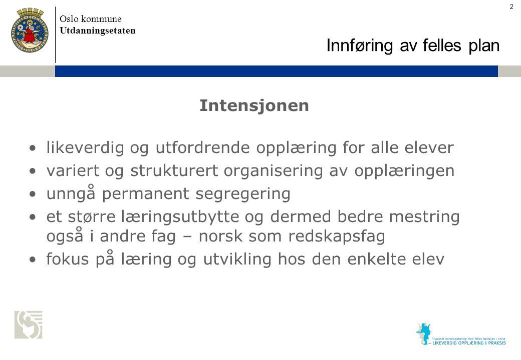 Oslo kommune Utdanningsetaten Skolens navn settes inn her Intensjonen likeverdig og utfordrende opplæring for alle elever variert og strukturert organ
