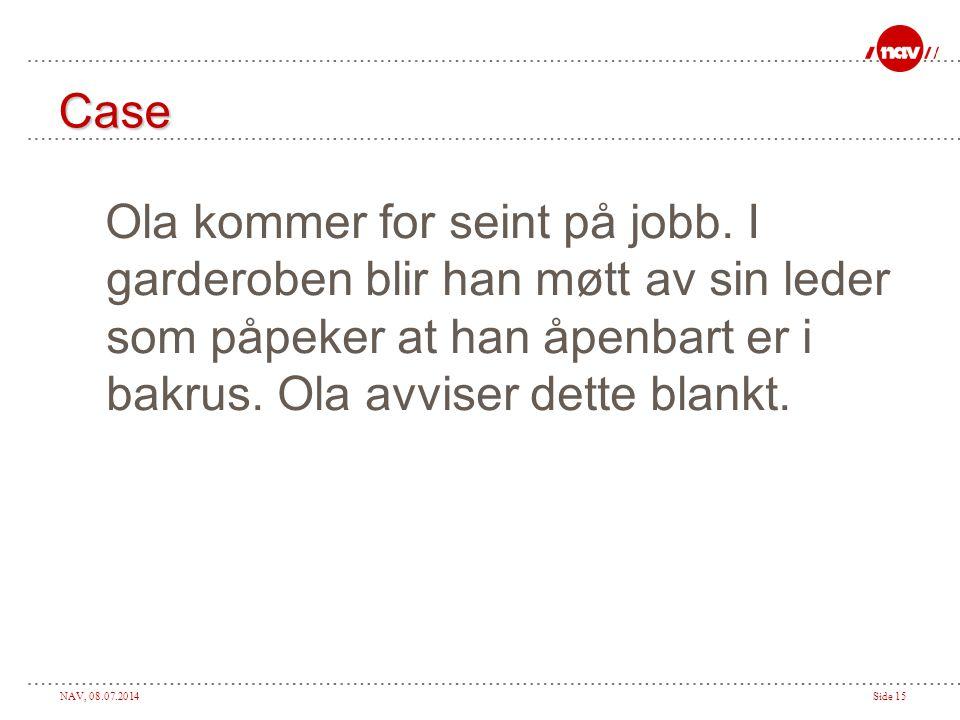 NAV, 08.07.2014Side 15 Case Ola kommer for seint på jobb.
