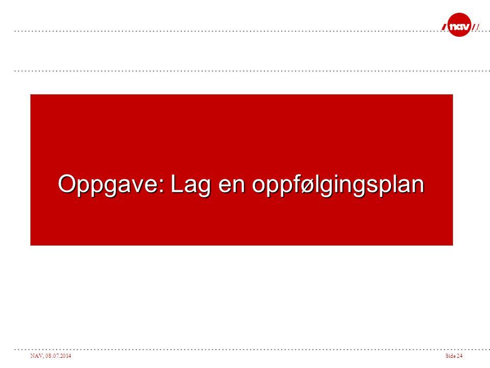 NAV, 08.07.2014Side 24 Oppgave: Lag en oppfølgingsplan