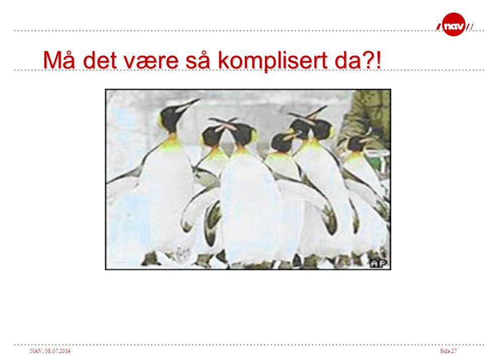 NAV, 08.07.2014Side 27 Må det være så komplisert da?!