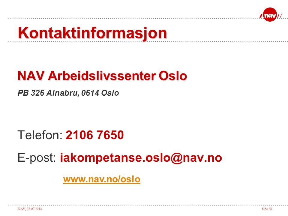 NAV, 08.07.2014Side 28 Kontaktinformasjon NAV Arbeidslivssenter Oslo PB 326 Alnabru, 0614 Oslo Telefon: 2106 7650 E-post: iakompetanse.oslo@nav.no www.nav.no/oslo
