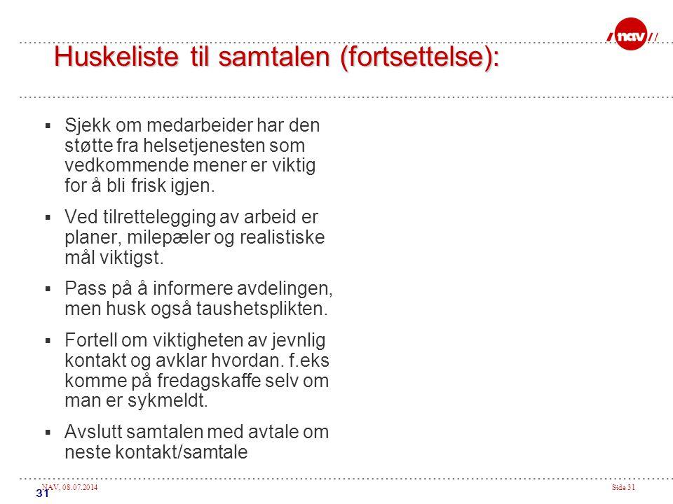 NAV, 08.07.2014Side 31 31 Huskeliste til samtalen (fortsettelse):  Sjekk om medarbeider har den støtte fra helsetjenesten som vedkommende mener er viktig for å bli frisk igjen.