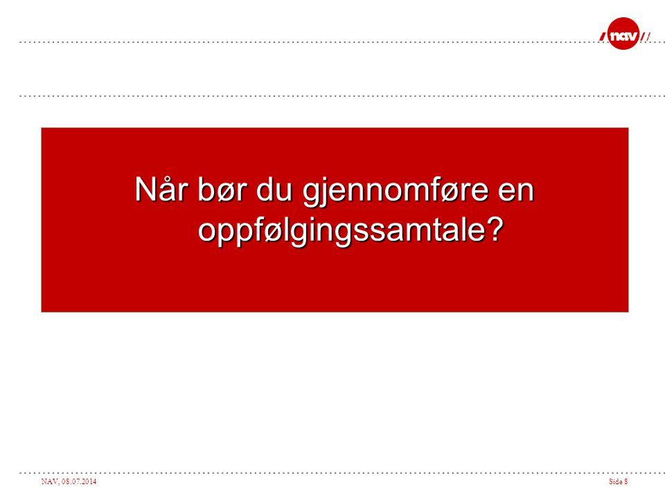 NAV, 08.07.2014Side 9 Når skal samtale om arbeidsmuligheter gjennomføres.