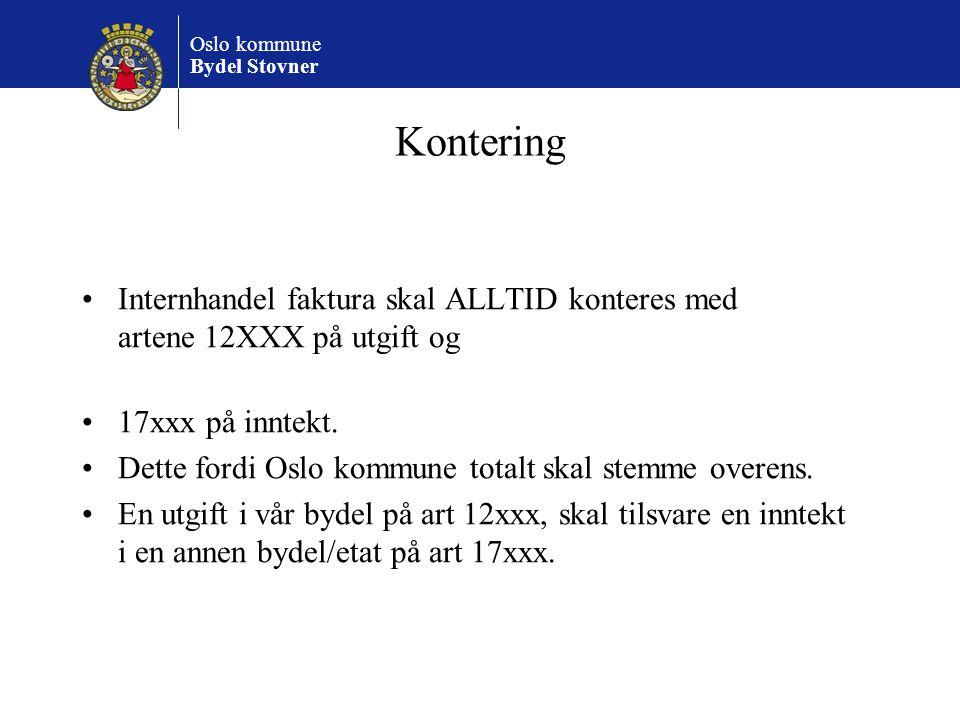 Oslo kommune Bydel Stovner Kontering Internhandel faktura skal ALLTID konteres med artene 12XXX på utgift og 17xxx på inntekt. Dette fordi Oslo kommun