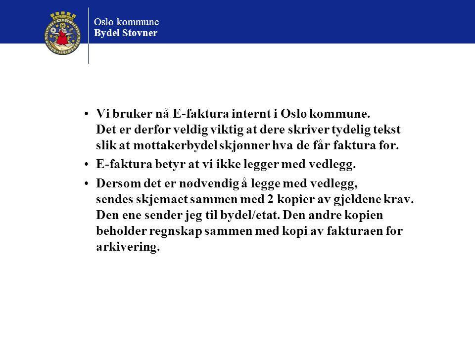Oslo kommune Bydel Stovner Vi bruker nå E-faktura internt i Oslo kommune. Det er derfor veldig viktig at dere skriver tydelig tekst slik at mottakerby