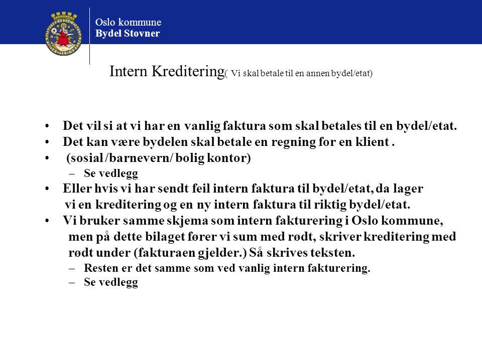 Oslo kommune Bydel Stovner Intern Kreditering ( Vi skal betale til en annen bydel/etat) Det vil si at vi har en vanlig faktura som skal betales til en