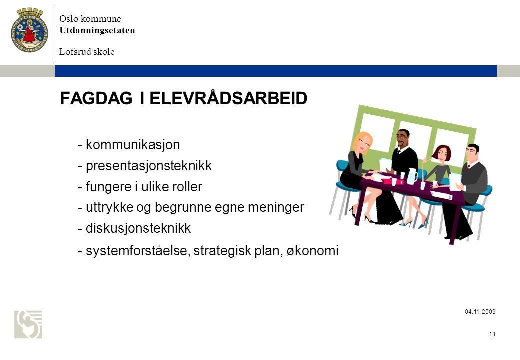 Oslo kommune Utdanningsetaten Lofsrud skole 04.11.2009 11 FAGDAG I ELEVRÅDSARBEID - kommunikasjon - presentasjonsteknikk - fungere i ulike roller - uttrykke og begrunne egne meninger - diskusjonsteknikk - systemforståelse, strategisk plan, økonomi