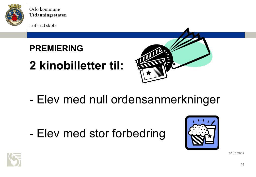 Oslo kommune Utdanningsetaten Lofsrud skole 04.11.2009 18 PREMIERING 2 kinobilletter til: - Elev med null ordensanmerkninger - Elev med stor forbedring