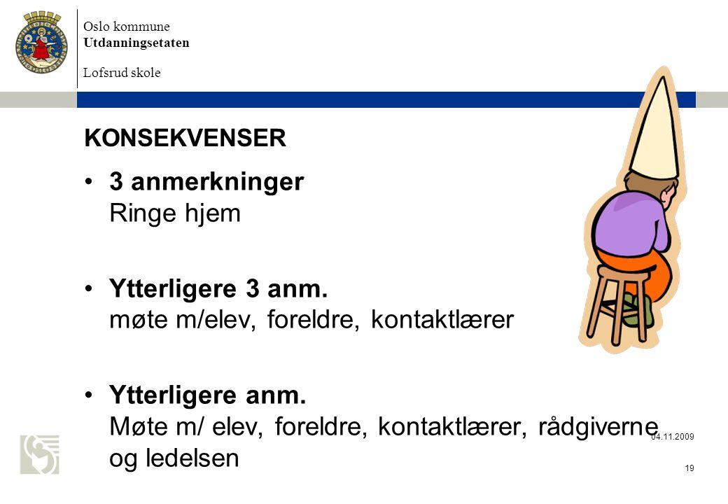 Oslo kommune Utdanningsetaten Lofsrud skole 04.11.2009 19 KONSEKVENSER 3 anmerkninger Ringe hjem Ytterligere 3 anm.