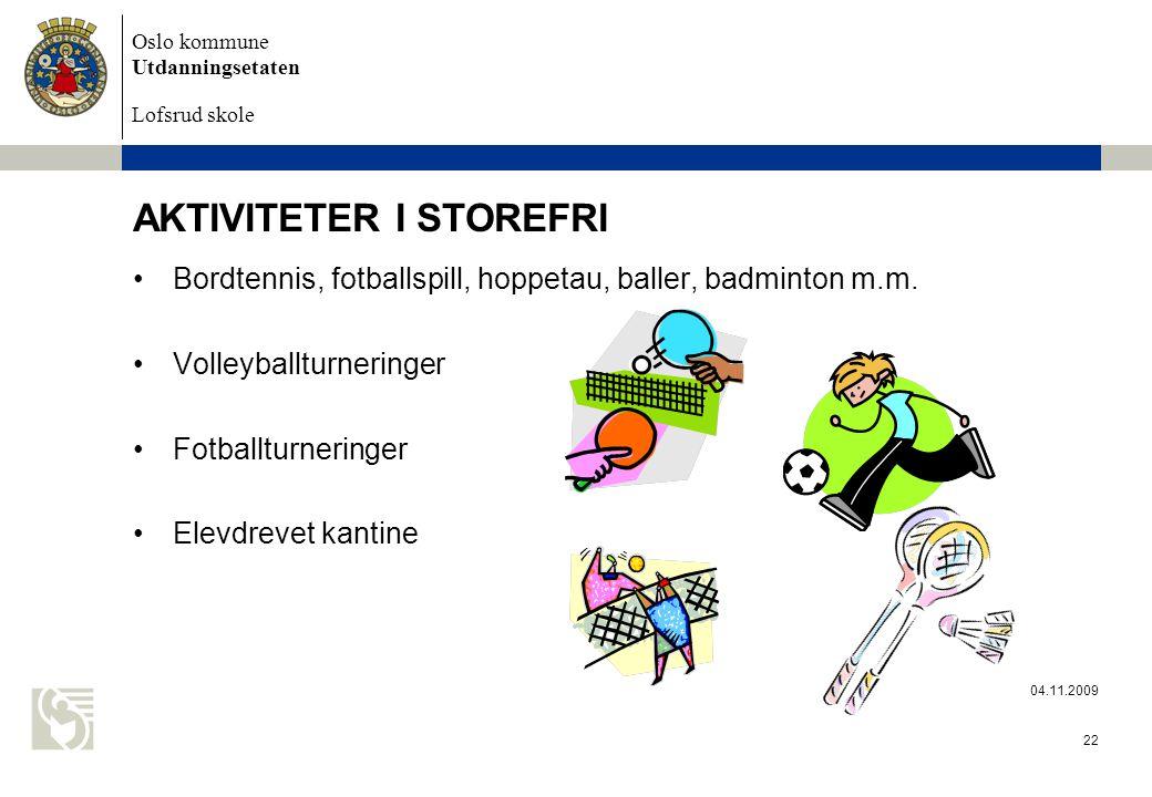 Oslo kommune Utdanningsetaten Lofsrud skole 04.11.2009 22 AKTIVITETER I STOREFRI Bordtennis, fotballspill, hoppetau, baller, badminton m.m.