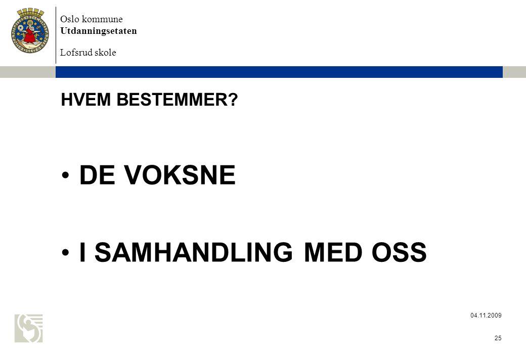 Oslo kommune Utdanningsetaten Lofsrud skole 04.11.2009 25 HVEM BESTEMMER.