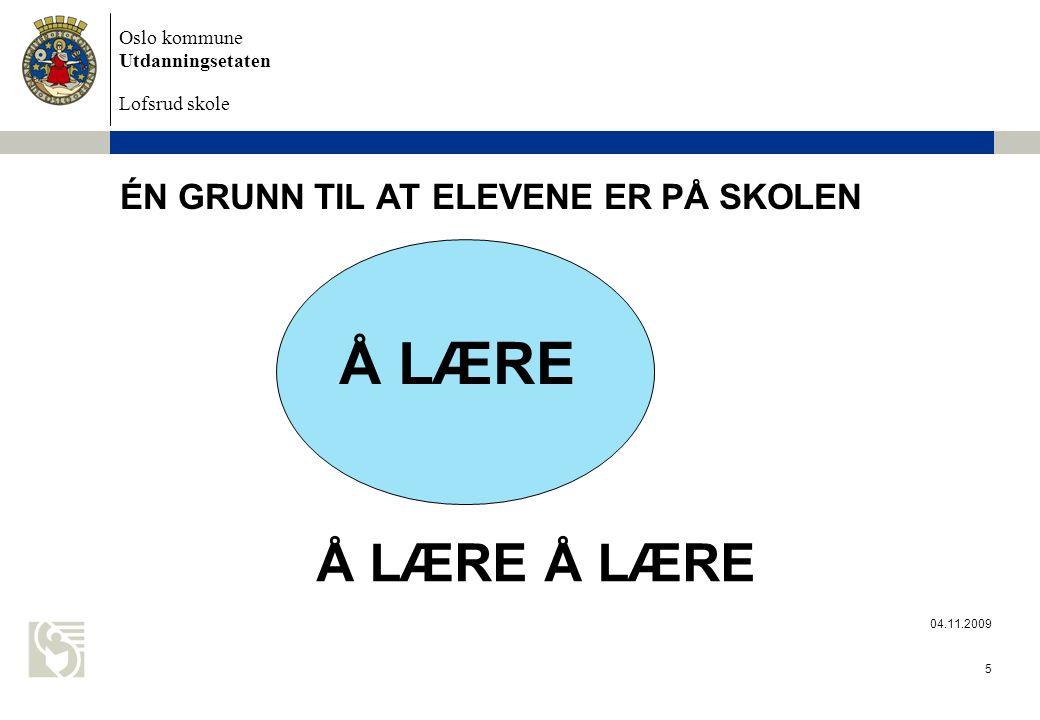 Oslo kommune Utdanningsetaten Lofsrud skole 04.11.2009 5 ÉN GRUNN TIL AT ELEVENE ER PÅ SKOLEN Å LÆRE