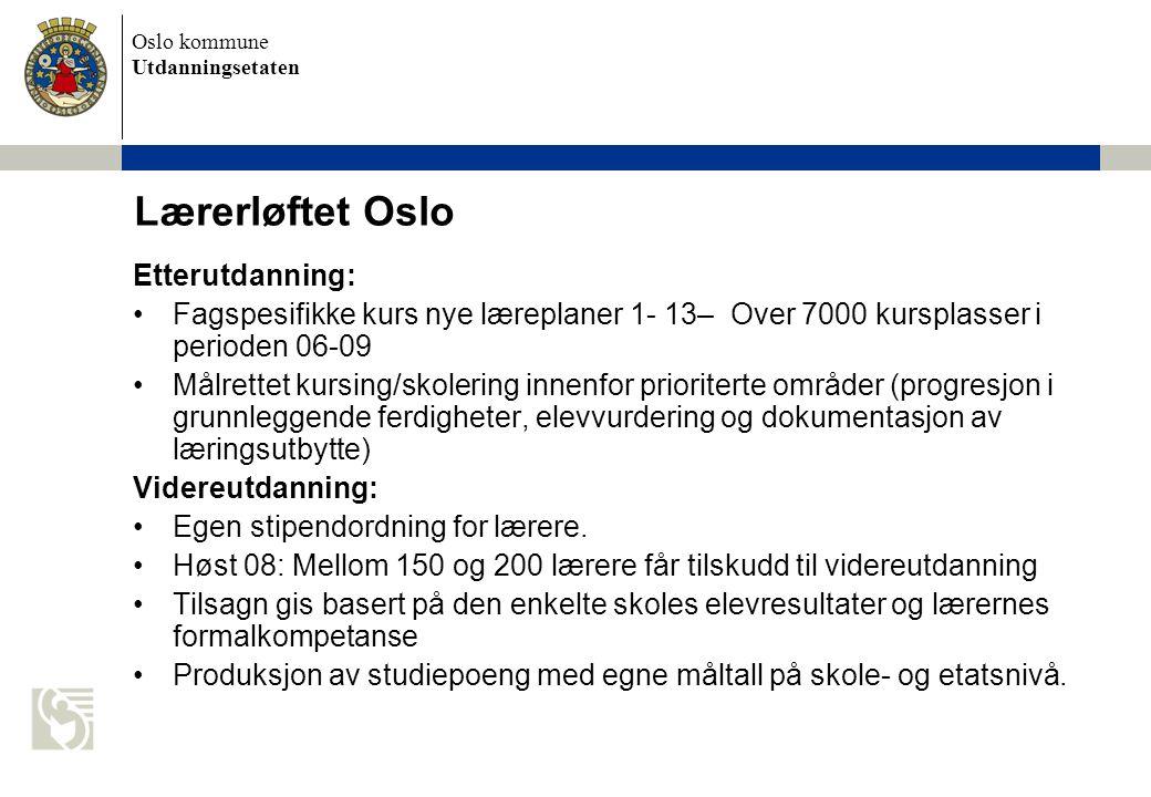 Oslo kommune Utdanningsetaten Etterutdanning: Fagspesifikke kurs nye læreplaner 1- 13– Over 7000 kursplasser i perioden 06-09 Målrettet kursing/skoler