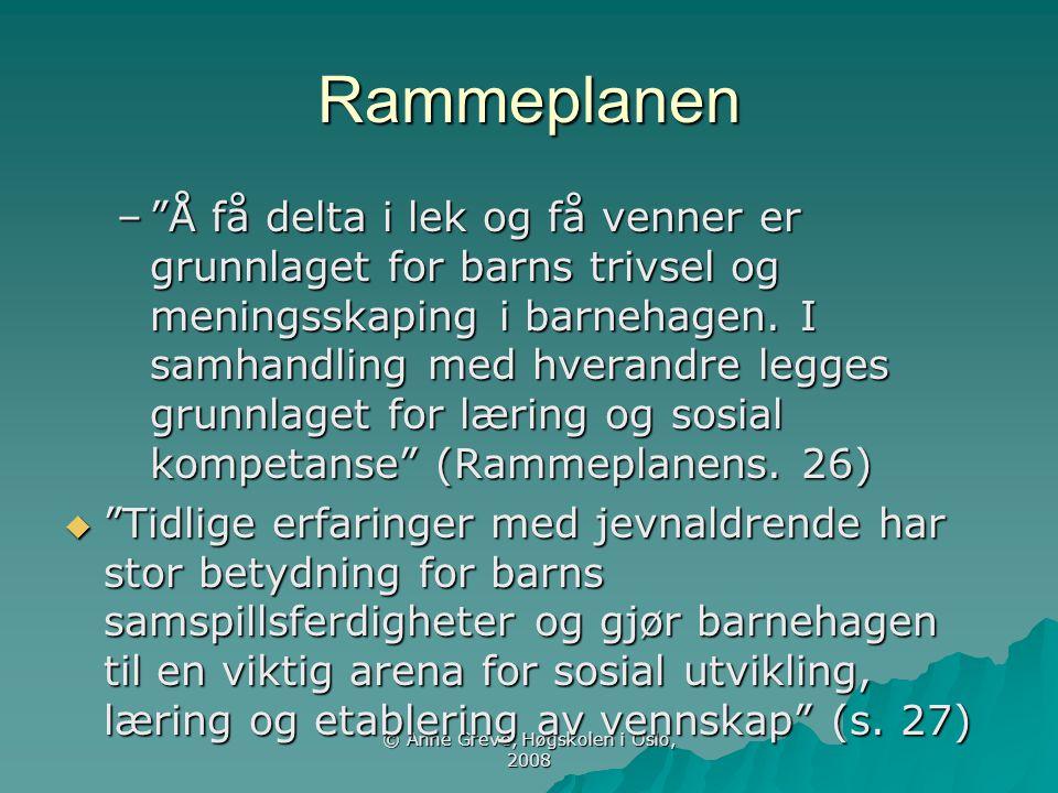 """© Anne Greve, Høgskolen i Oslo, 2008 Rammeplanen –""""Å få delta i lek og få venner er grunnlaget for barns trivsel og meningsskaping i barnehagen. I sam"""