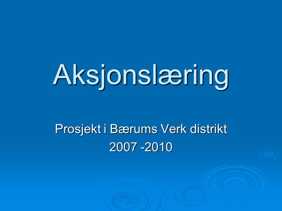 Aksjonslæring Prosjekt i Bærums Verk distrikt 2007 -2010