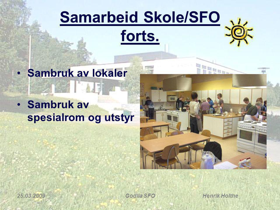 25.03.2009Godlia SFO Henrik Holthe Samarbeid Skole/SFO forts. Sambruk av lokaler Sambruk av spesialrom og utstyr