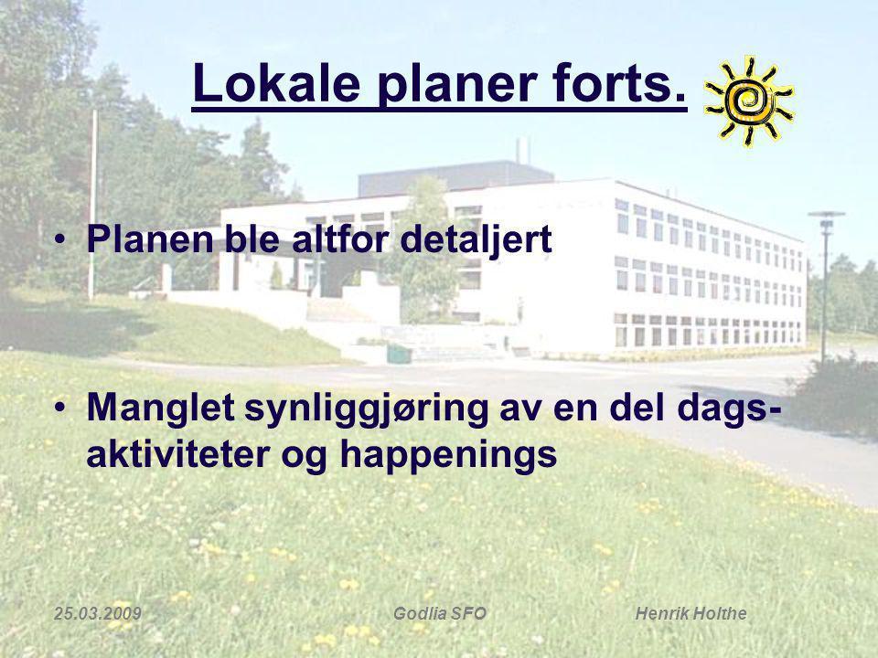 25.03.2009Godlia SFO Henrik Holthe Lokale planer forts. Planen ble altfor detaljert Manglet synliggjøring av en del dags- aktiviteter og happenings