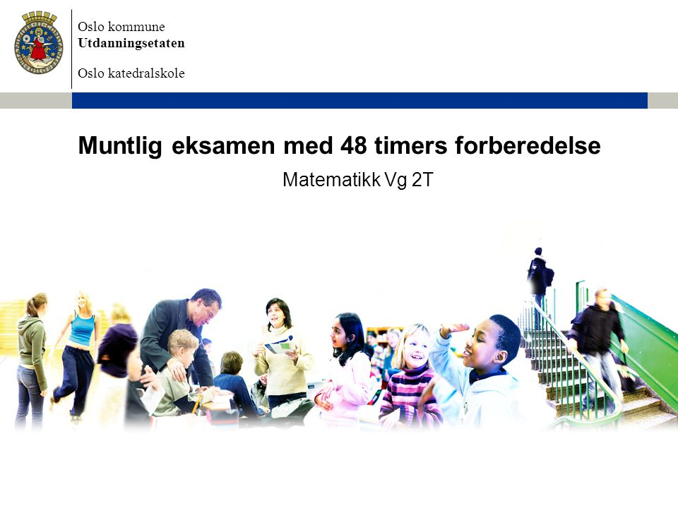 Oslo kommune Utdanningsetaten Oslo katedralskole Muntlig eksamen med 48 timers forberedelse Matematikk Vg 2T