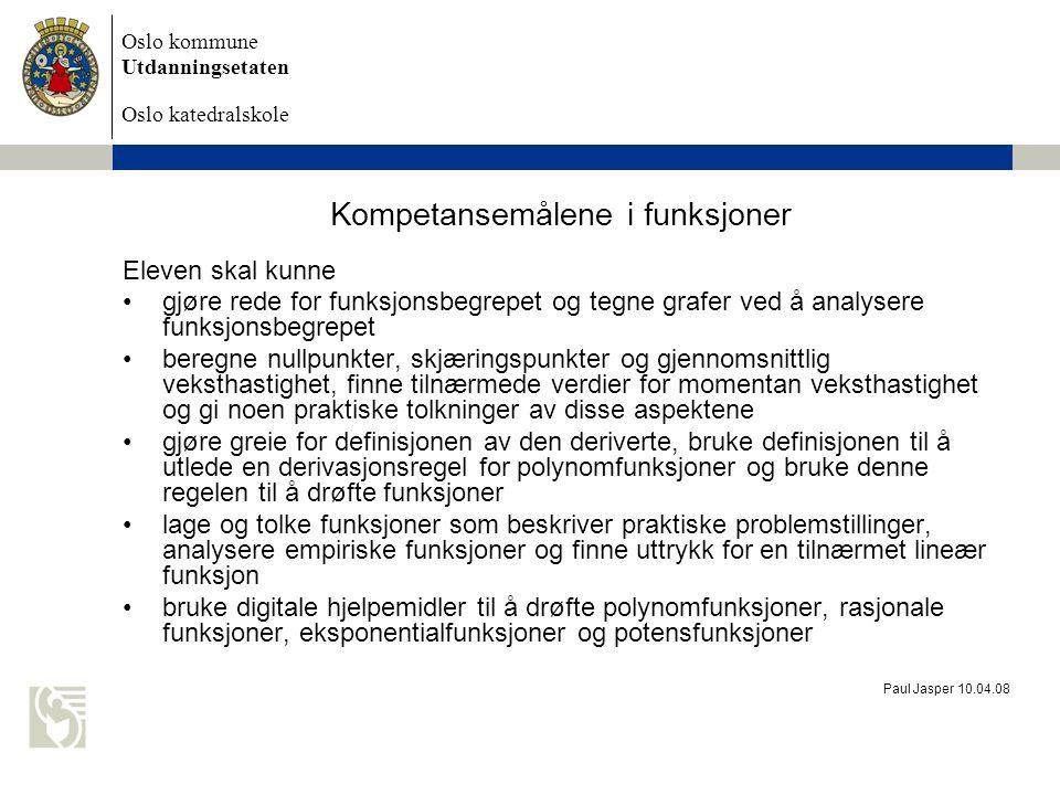 Oslo kommune Utdanningsetaten Oslo katedralskole Paul Jasper 10.04.08 Kompetansemålene i funksjoner Eleven skal kunne gjøre rede for funksjonsbegrepet
