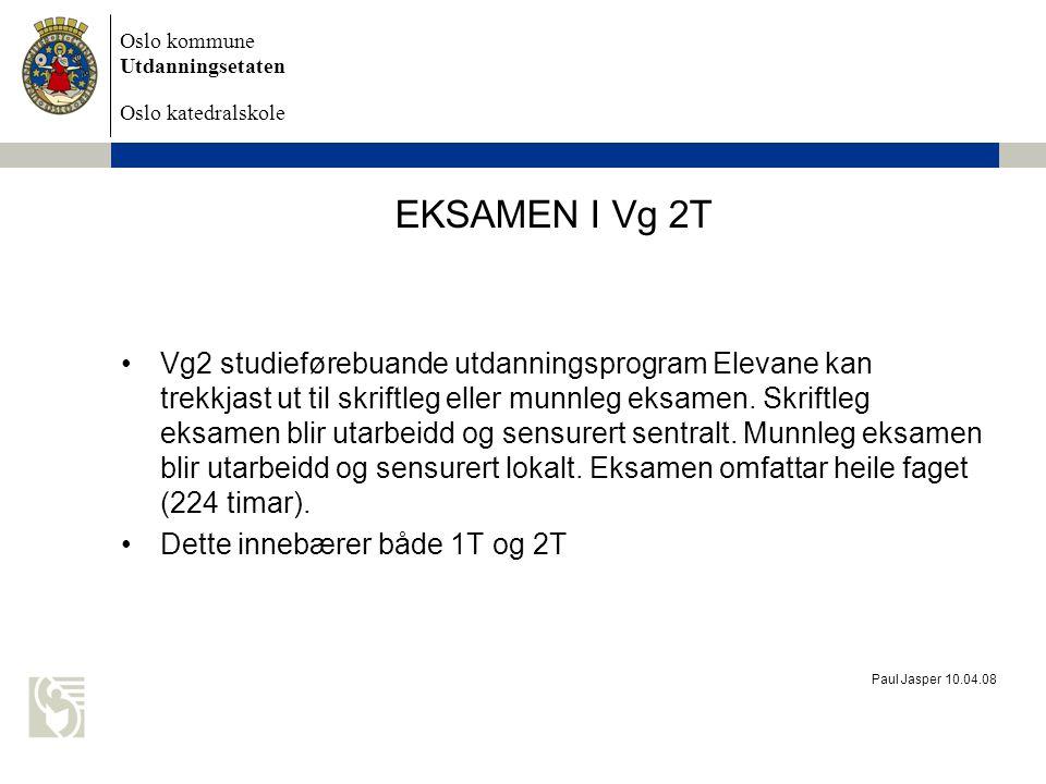 Oslo kommune Utdanningsetaten Oslo katedralskole Paul Jasper 10.04.08 EKSAMEN I Vg 2T Vg2 studieførebuande utdanningsprogram Elevane kan trekkjast ut