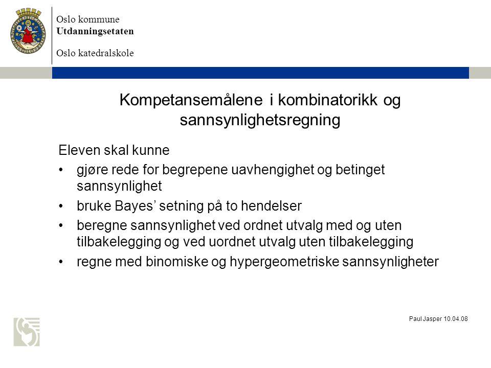 Oslo kommune Utdanningsetaten Oslo katedralskole Paul Jasper 10.04.08 Kompetansemålene i kombinatorikk og sannsynlighetsregning Eleven skal kunne gjør