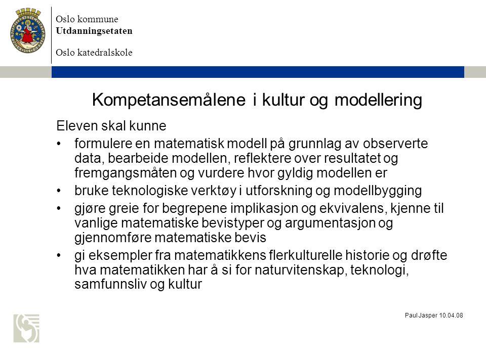 Oslo kommune Utdanningsetaten Oslo katedralskole Paul Jasper 10.04.08 Kompetansemålene i læreplanen Vg 1T Tall og algebra Geometri Statistikk, sannsynlighetsregning og kombinatorikk Funksjoner