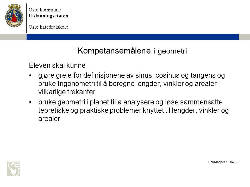 Oslo kommune Utdanningsetaten Oslo katedralskole Paul Jasper 10.04.08 Kompetansemålene i geometri Eleven skal kunne gjøre greie for definisjonene av s