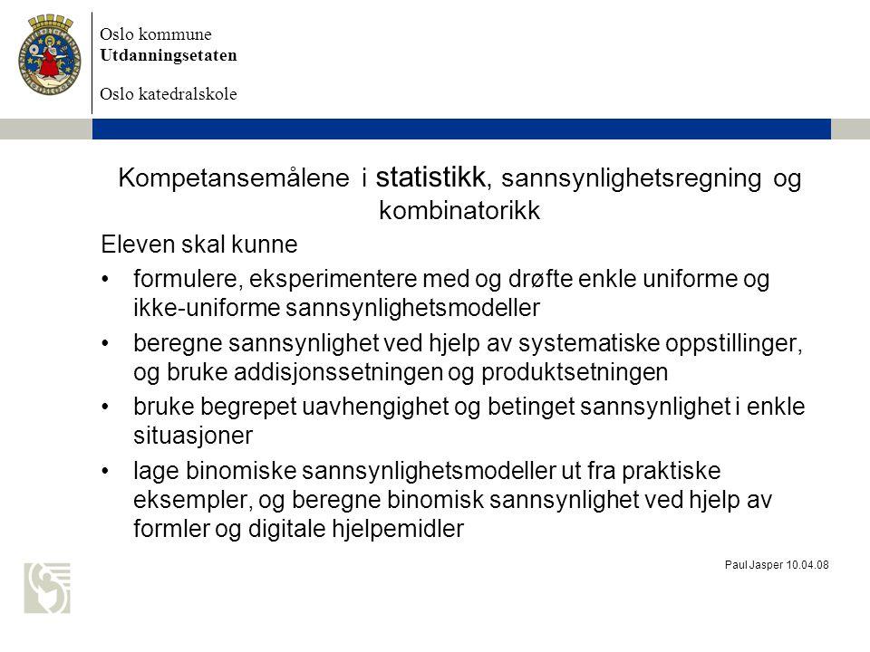 Oslo kommune Utdanningsetaten Oslo katedralskole Paul Jasper 10.04.08 Kompetansemålene i funksjoner Eleven skal kunne gjøre rede for funksjonsbegrepet og tegne grafer ved å analysere funksjonsbegrepet beregne nullpunkter, skjæringspunkter og gjennomsnittlig veksthastighet, finne tilnærmede verdier for momentan veksthastighet og gi noen praktiske tolkninger av disse aspektene gjøre greie for definisjonen av den deriverte, bruke definisjonen til å utlede en derivasjonsregel for polynomfunksjoner og bruke denne regelen til å drøfte funksjoner lage og tolke funksjoner som beskriver praktiske problemstillinger, analysere empiriske funksjoner og finne uttrykk for en tilnærmet lineær funksjon bruke digitale hjelpemidler til å drøfte polynomfunksjoner, rasjonale funksjoner, eksponentialfunksjoner og potensfunksjoner