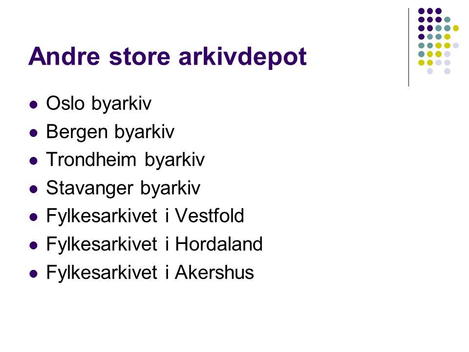 Andre store arkivdepot Oslo byarkiv Bergen byarkiv Trondheim byarkiv Stavanger byarkiv Fylkesarkivet i Vestfold Fylkesarkivet i Hordaland Fylkesarkive