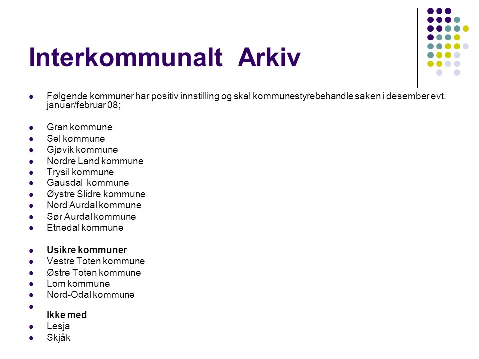 Interkommunalt Arkiv Følgende kommuner har positiv innstilling og skal kommunestyrebehandle saken i desember evt. januar/februar 08; Gran kommune Sel
