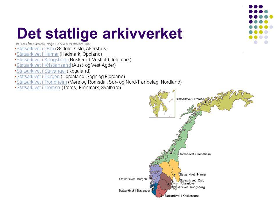 Det statlige arkivverket Det finnes åtte statsarkiv i Norge. De dekker fra ett til fire fylker: Statsarkivet i Oslo (Østfold, Oslo, Akershus)Statsarki