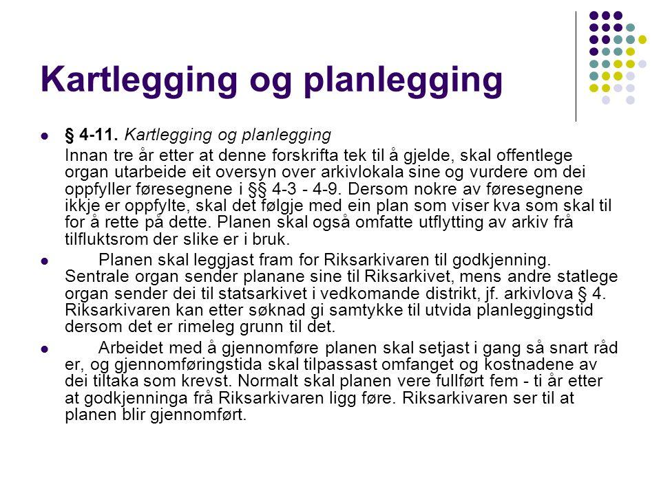 Kartlegging og planlegging § 4-11. Kartlegging og planlegging Innan tre år etter at denne forskrifta tek til å gjelde, skal offentlege organ utarbeide