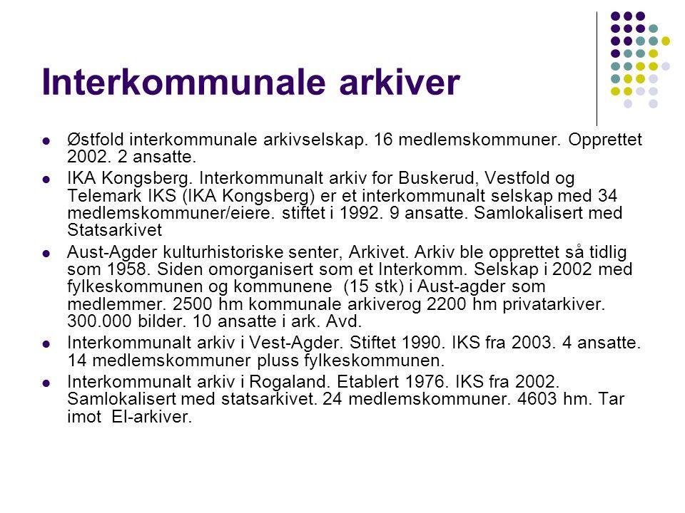 Interkommunale arkiver Østfold interkommunale arkivselskap. 16 medlemskommuner. Opprettet 2002. 2 ansatte. IKA Kongsberg. Interkommunalt arkiv for Bus