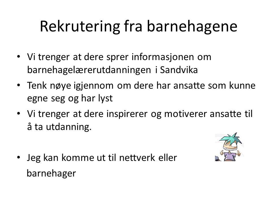 Rekrutering fra barnehagene Vi trenger at dere sprer informasjonen om barnehagelærerutdanningen i Sandvika Tenk nøye igjennom om dere har ansatte som kunne egne seg og har lyst Vi trenger at dere inspirerer og motiverer ansatte til å ta utdanning.