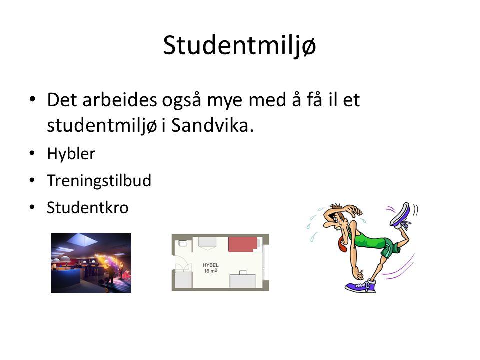 Studentmiljø Det arbeides også mye med å få il et studentmiljø i Sandvika.