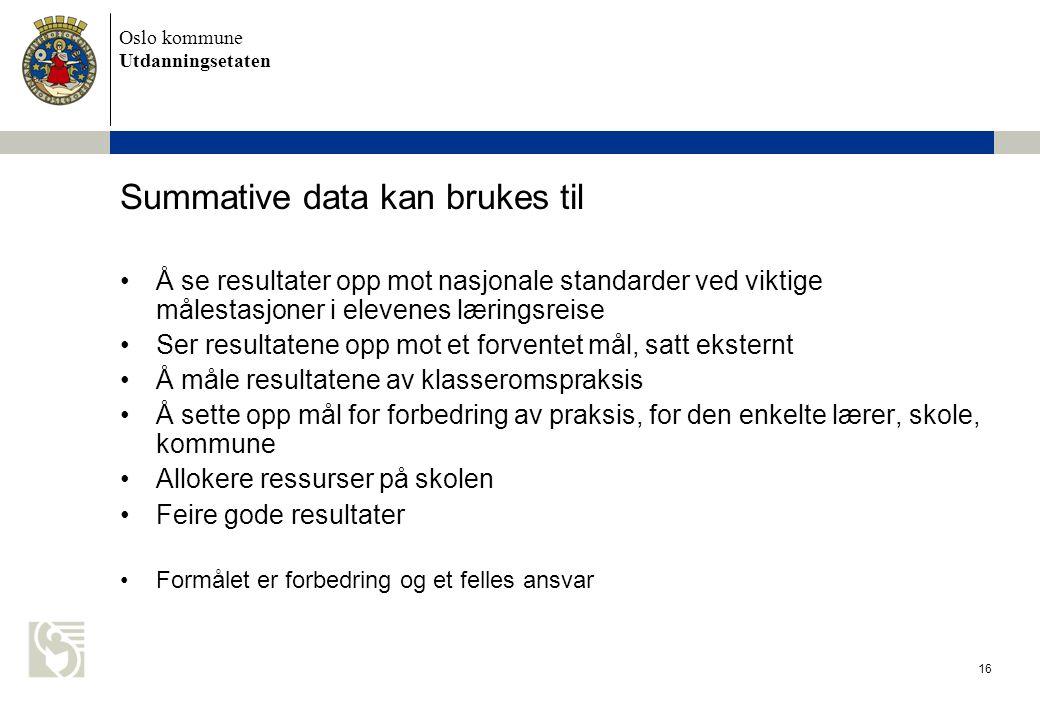 Oslo kommune Utdanningsetaten 16 Summative data kan brukes til Å se resultater opp mot nasjonale standarder ved viktige målestasjoner i elevenes lærin