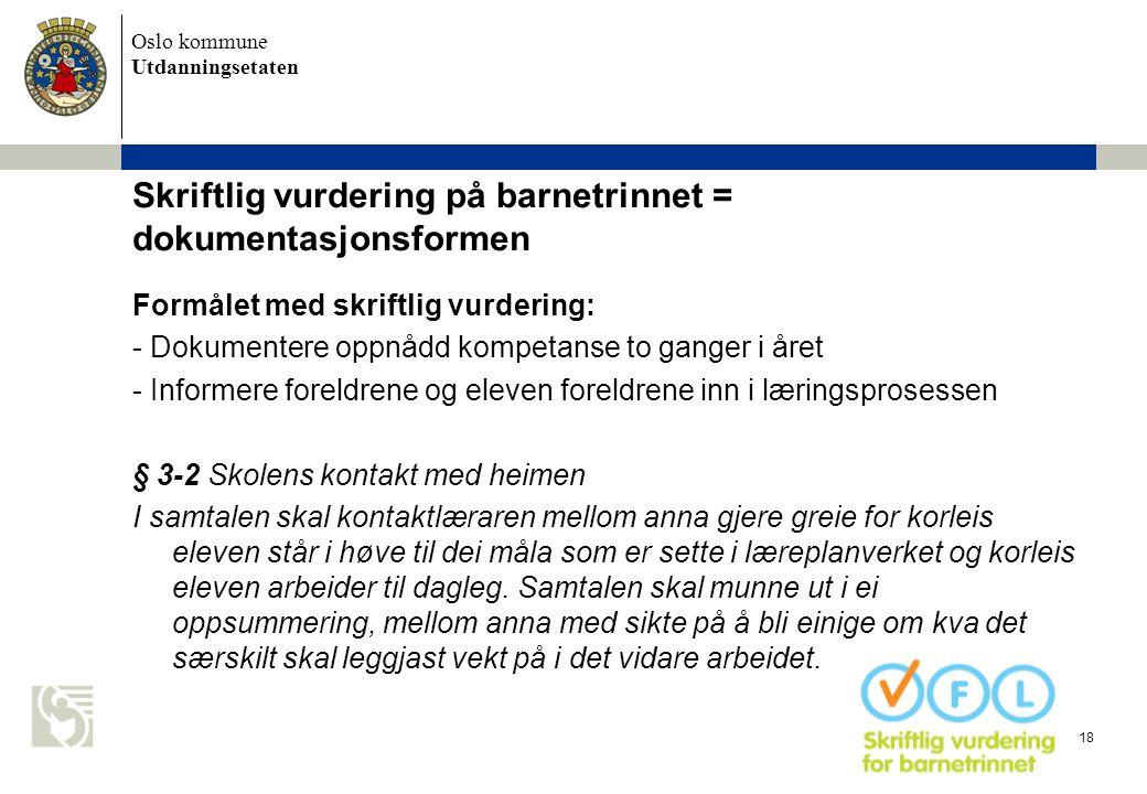 Oslo kommune Utdanningsetaten 18 Skriftlig vurdering på barnetrinnet = dokumentasjonsformen Formålet med skriftlig vurdering: - Dokumentere oppnådd ko