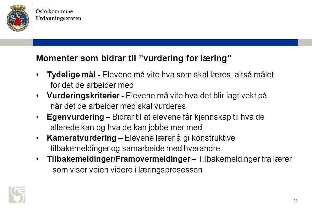 """Oslo kommune Utdanningsetaten 21 Momenter som bidrar til """"vurdering for læring"""" Tydelige mål - Elevene må vite hva som skal læres, altså målet for det"""