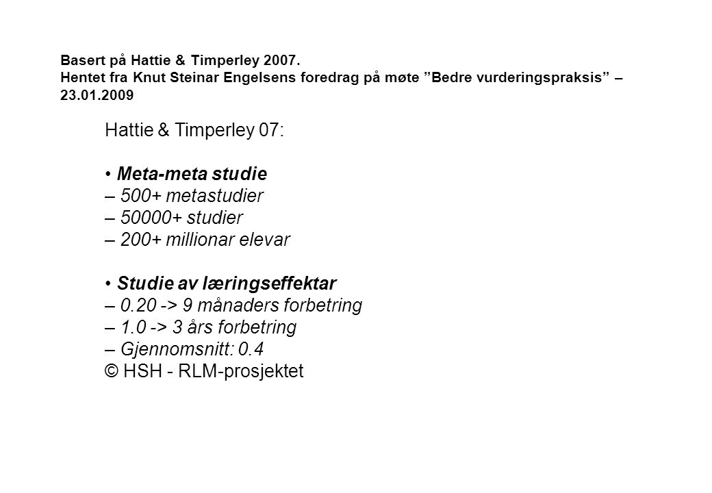 Hattie & Timperley 07: Meta-meta studie – 500+ metastudier – 50000+ studier – 200+ millionar elevar Studie av læringseffektar – 0.20 -> 9 månaders for