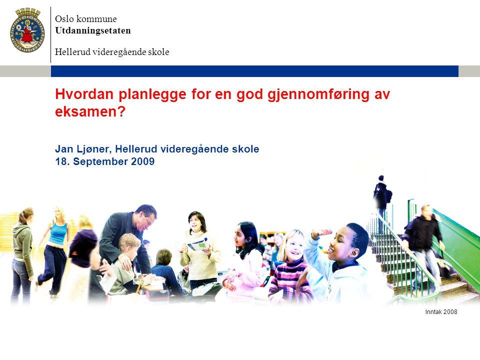 Oslo kommune Utdanningsetaten Hellerud videregående skole Inntak 2008 Hvordan planlegge for en god gjennomføring av eksamen? Jan Ljøner, Hellerud vide