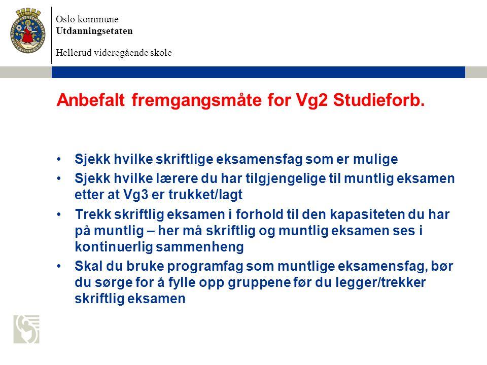 Oslo kommune Utdanningsetaten Hellerud videregående skole Anbefalt fremgangsmåte for Vg2 Studieforb. Sjekk hvilke skriftlige eksamensfag som er mulige
