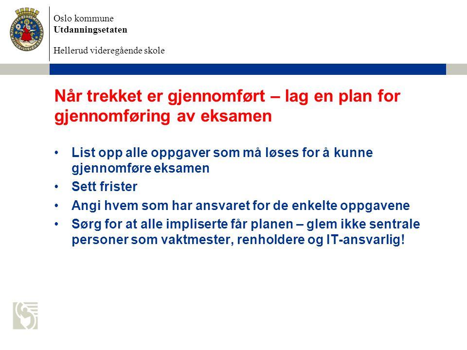 Oslo kommune Utdanningsetaten Hellerud videregående skole Når trekket er gjennomført – lag en plan for gjennomføring av eksamen List opp alle oppgaver