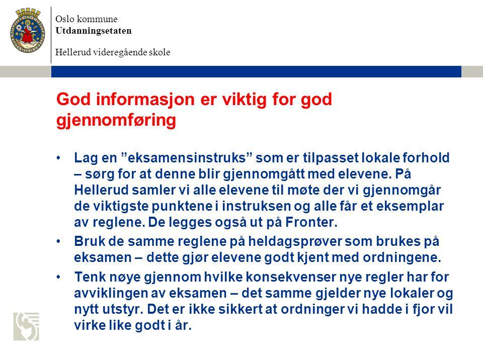 """Oslo kommune Utdanningsetaten Hellerud videregående skole God informasjon er viktig for god gjennomføring Lag en """"eksamensinstruks"""" som er tilpasset l"""