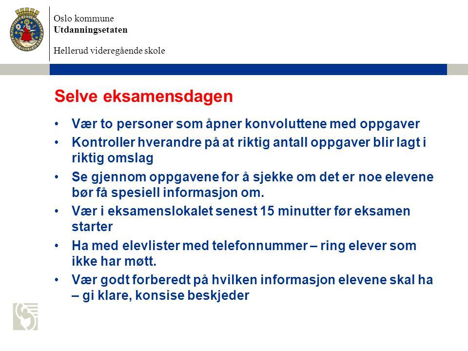 Oslo kommune Utdanningsetaten Hellerud videregående skole Selve eksamensdagen Vær to personer som åpner konvoluttene med oppgaver Kontroller hverandre