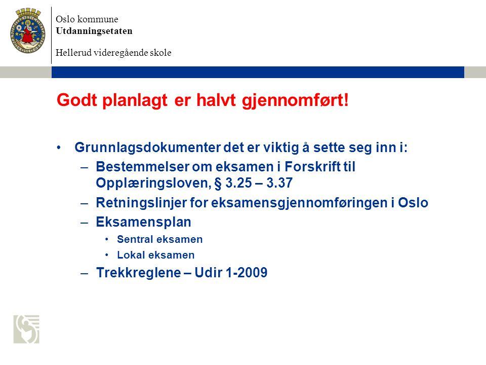 Oslo kommune Utdanningsetaten Hellerud videregående skole Godt planlagt er halvt gjennomført! Grunnlagsdokumenter det er viktig å sette seg inn i: –Be