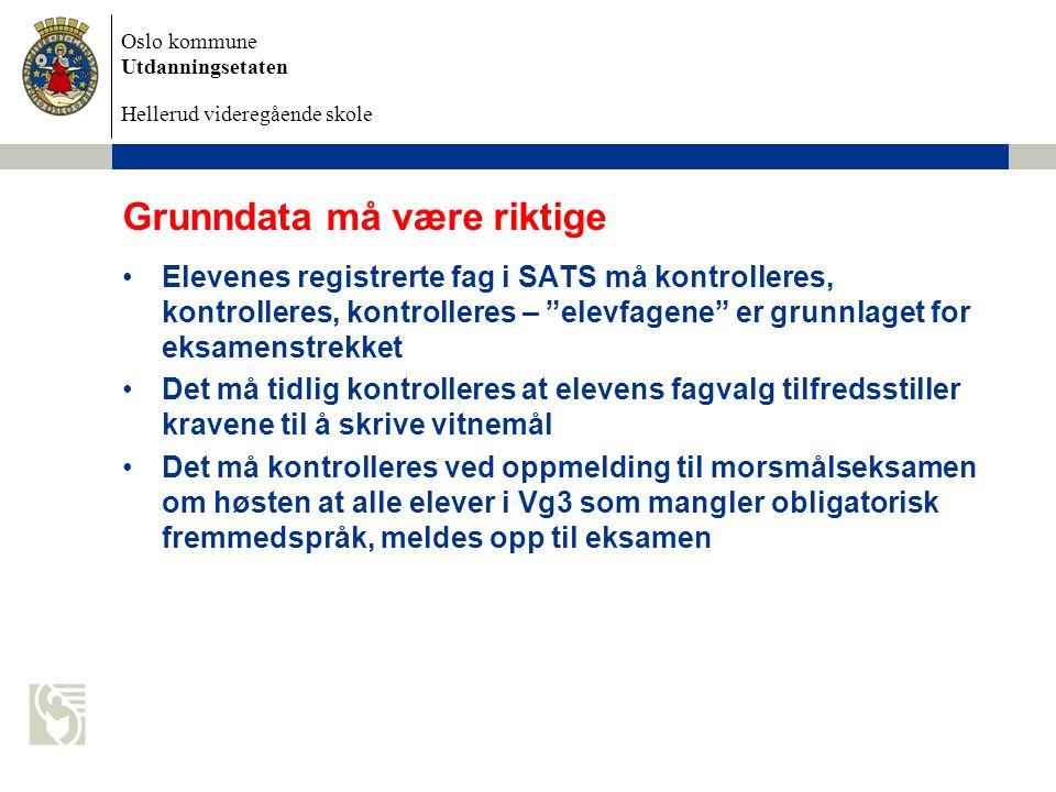 Oslo kommune Utdanningsetaten Hellerud videregående skole Grunndata må være riktige Elevenes registrerte fag i SATS må kontrolleres, kontrolleres, kon