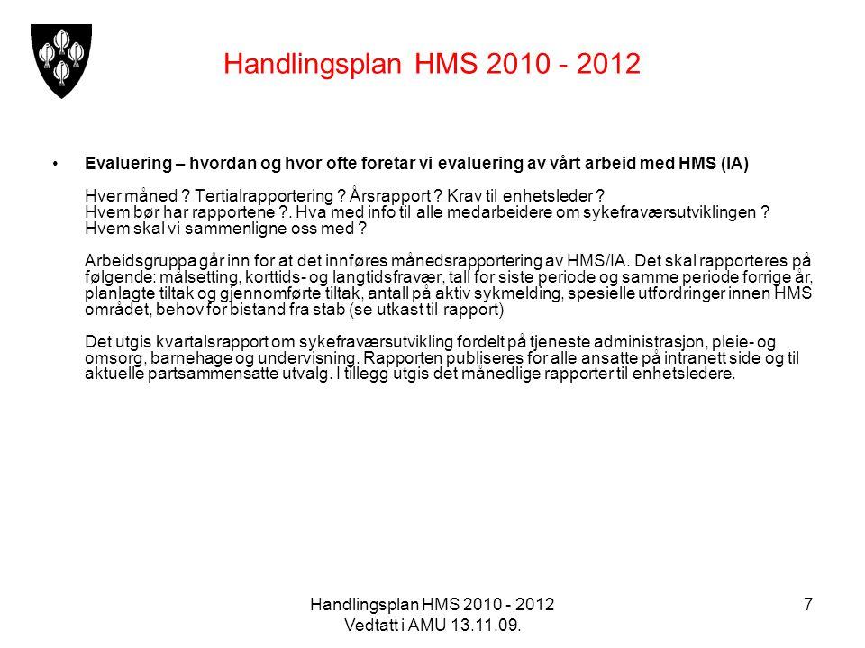 Handlingsplan HMS 2010 - 2012 Vedtatt i AMU 13.11.09. 7 Handlingsplan HMS 2010 - 2012 Evaluering – hvordan og hvor ofte foretar vi evaluering av vårt