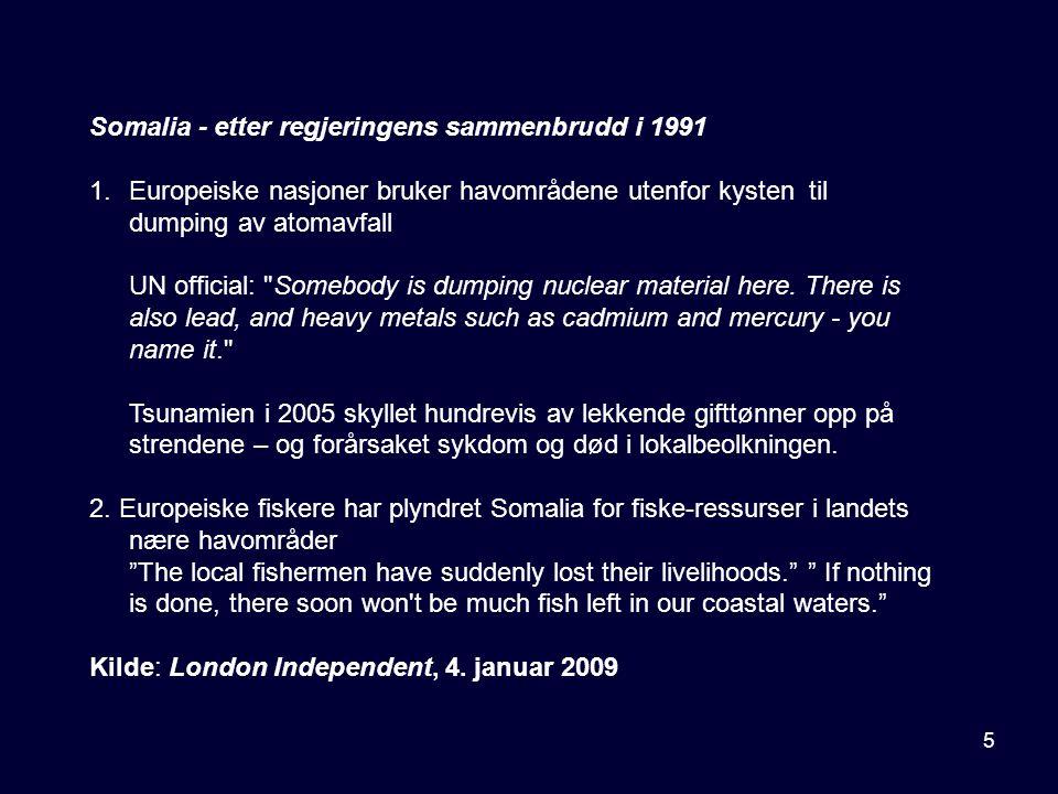 5 Somalia - etter regjeringens sammenbrudd i 1991 1.Europeiske nasjoner bruker havområdene utenfor kysten til dumping av atomavfall UN official: