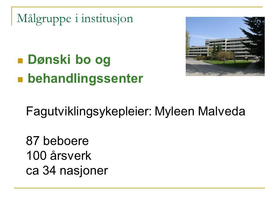 Målgruppe i institusjon Dønski bo og behandlingssenter Fagutviklingsykepleier: Myleen Malveda 87 beboere 100 årsverk ca 34 nasjoner